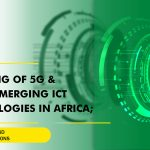 Enabling of 5G and Other Emerging ICT Technologies in Africa; Discussions and Recommendations